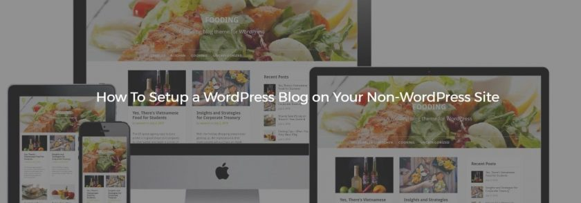 How To Setup a WordPress Blog on Your Non-WordPress Site in 7 Steps