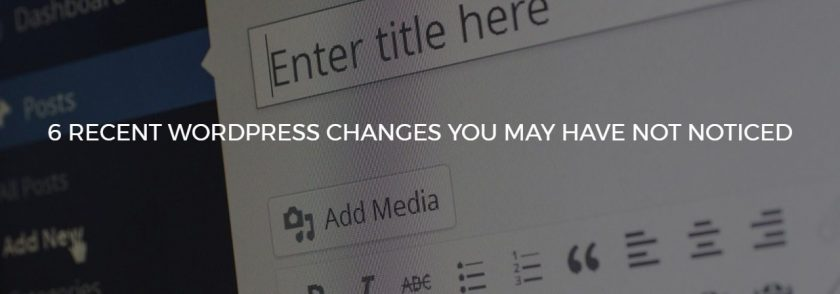 6 Recent WordPress Changes You May Have Not Noticed